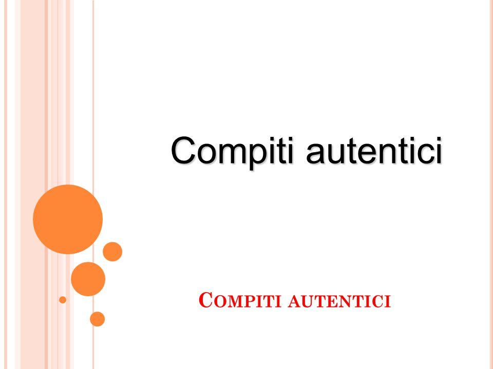 C OMPITI AUTENTICI 35 Compiti autentici