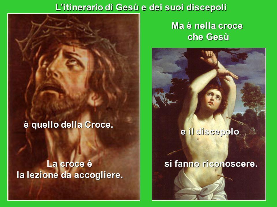 L'itinerario di Gesù e dei suoi discepoli è quello della Croce.