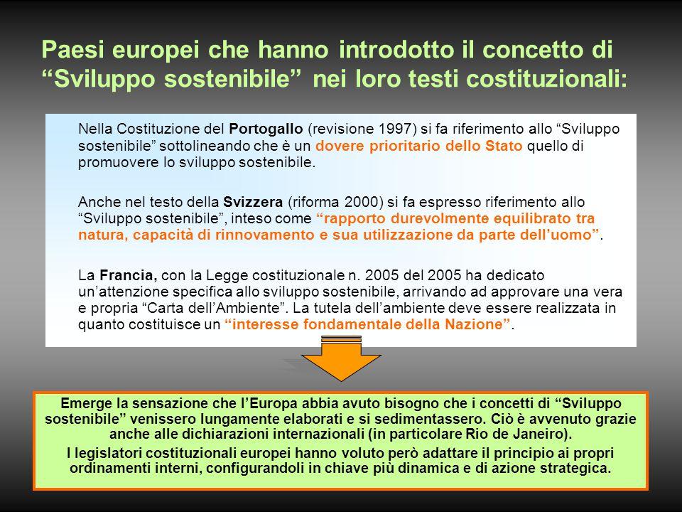 Paesi europei che hanno introdotto il concetto di Sviluppo sostenibile nei loro testi costituzionali: Nella Costituzione del Portogallo (revisione 1997) si fa riferimento allo Sviluppo sostenibile sottolineando che è un dovere prioritario dello Stato quello di promuovere lo sviluppo sostenibile.