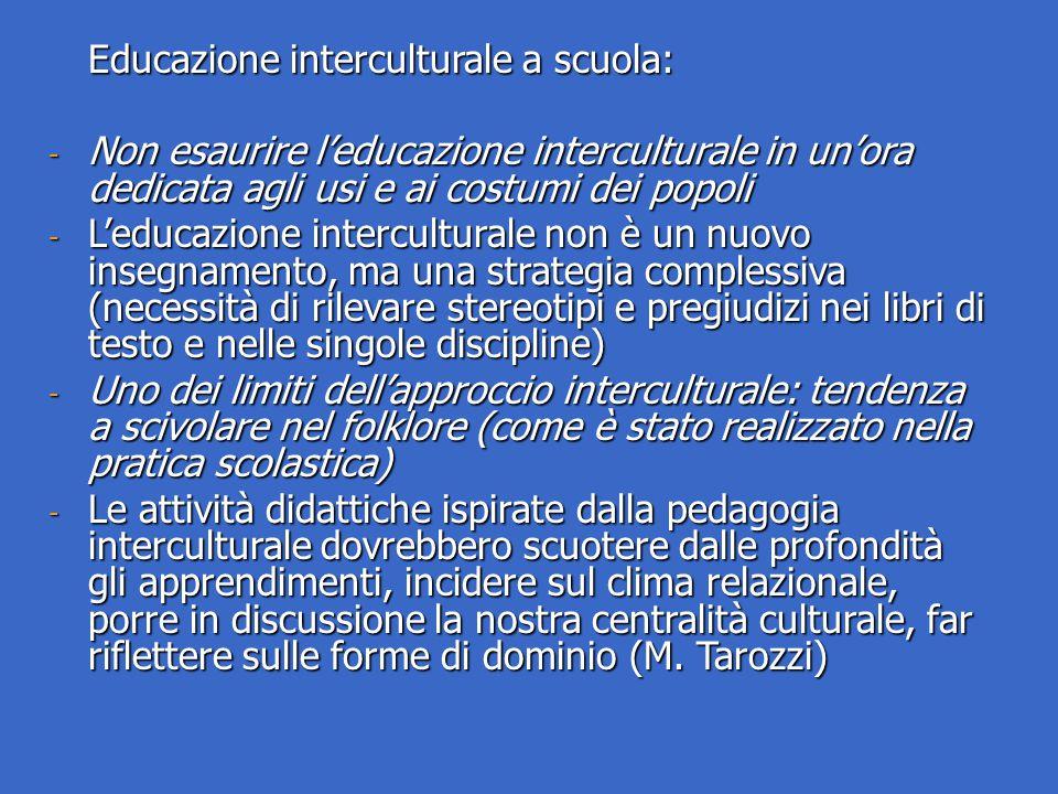 Educazione interculturale a scuola: - Non esaurire l'educazione interculturale in un'ora dedicata agli usi e ai costumi dei popoli - L'educazione inte