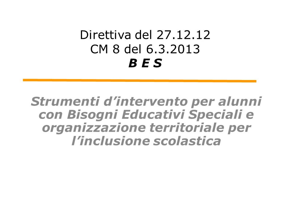 Direttiva del 27.12.12 CM 8 del 6.3.2013 B E S Strumenti d'intervento per alunni con Bisogni Educativi Speciali e organizzazione territoriale per l'in