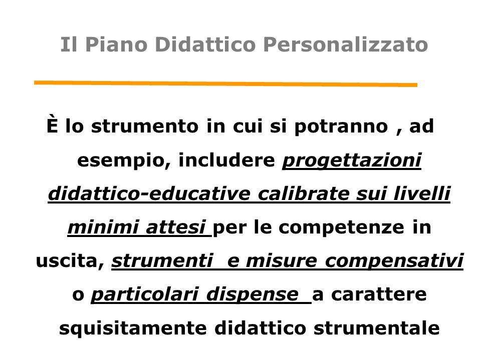 Il Piano Didattico Personalizzato È lo strumento in cui si potranno, ad esempio, includere progettazioni didattico-educative calibrate sui livelli min