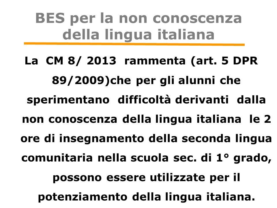 BES per la non conoscenza della lingua italiana La CM 8/ 2013 rammenta (art. 5 DPR 89/2009)che per gli alunni che sperimentano difficoltà derivanti da