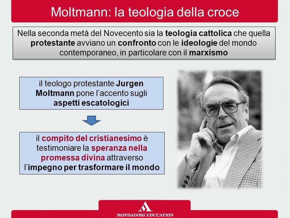 Moltmann: la teologia della croce Nella seconda metà del Novecento sia la teologia cattolica che quella protestante avviano un confronto con le ideolo