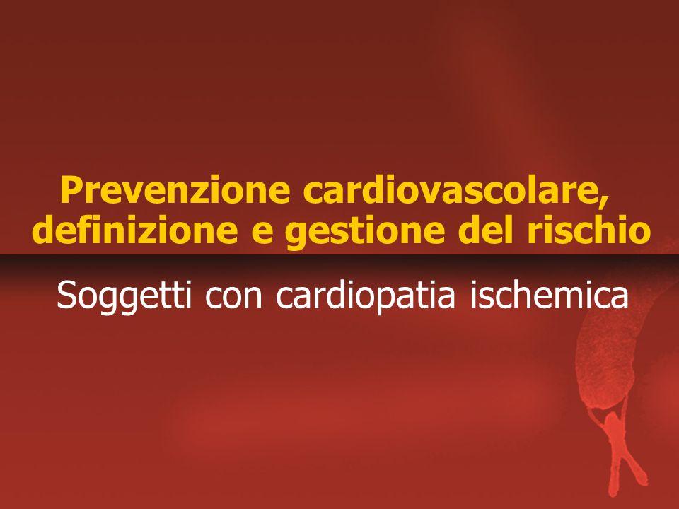 Prevenzione cardiovascolare, definizione e gestione del rischio Soggetti con cardiopatia ischemica