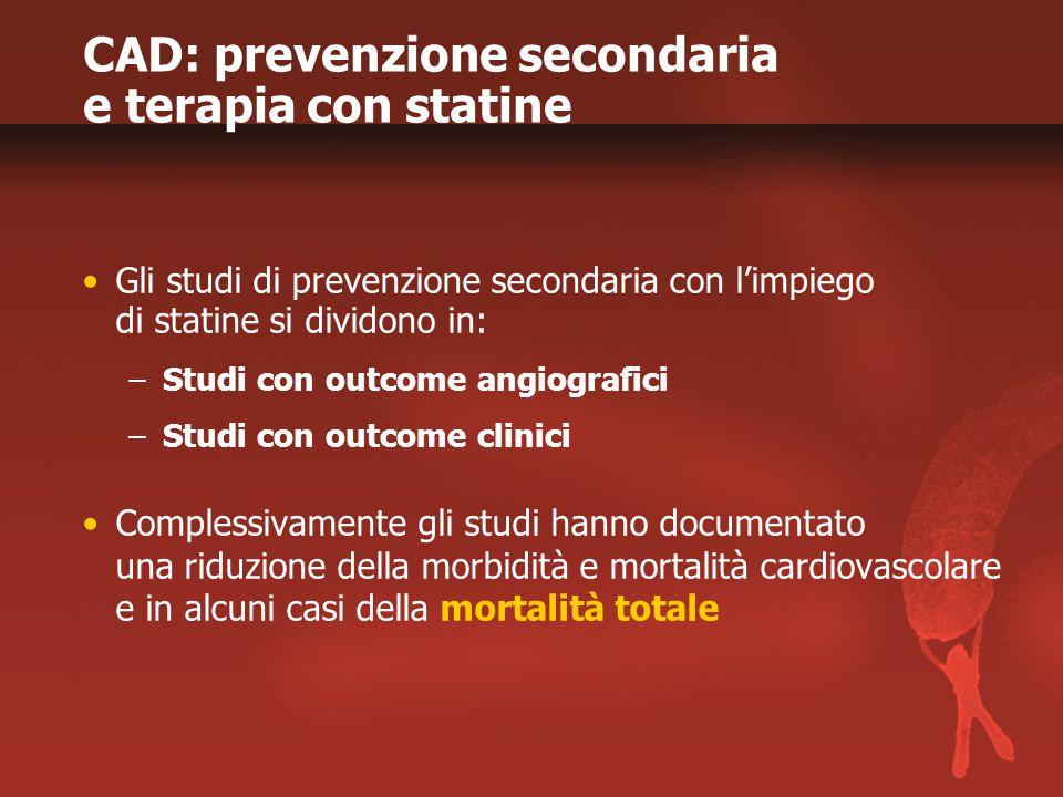 CAD: prevenzione secondaria e terapia con statine Gli studi di prevenzione secondaria con l'impiego di statine si dividono in: –Studi con outcome angi