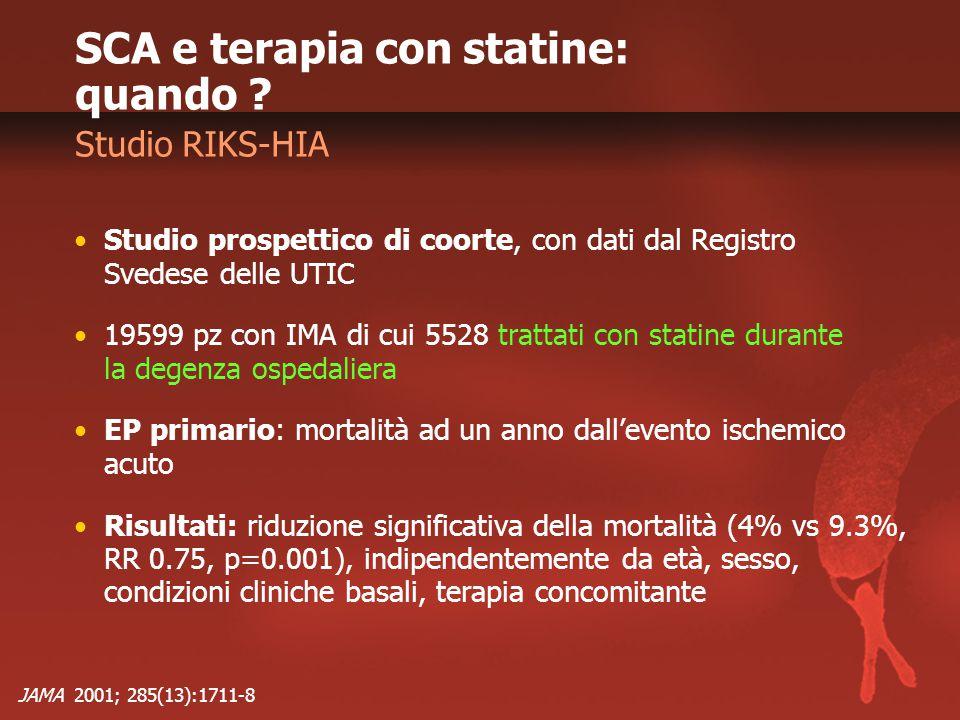 JAMA 2001; 285(13):1711-8 SCA e terapia con statine: quando ? Studio prospettico di coorte, con dati dal Registro Svedese delle UTIC 19599 pz con IMA