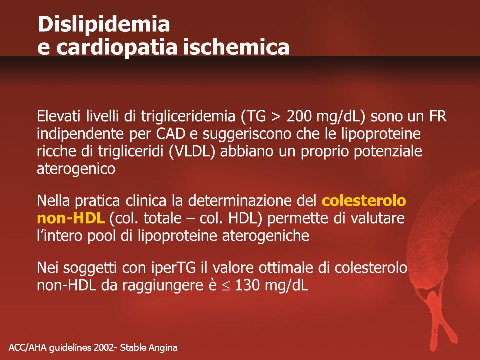 ACC/AHA guidelines 2002- Stable Angina Dislipidemia e cardiopatia ischemica Elevati livelli di trigliceridemia (TG > 200 mg/dL) sono un FR indipendent
