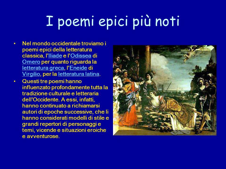 I poemi epici più noti Nel mondo occidentale troviamo i poemi epici della letteratura classica, l'Iliade e l'Odissea di Omero per quanto riguarda la l
