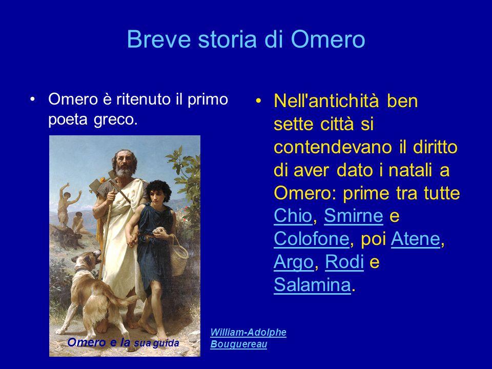 Breve storia di Omero Omero è ritenuto il primo poeta greco. Nell'antichità ben sette città si contendevano il diritto di aver dato i natali a Omero: