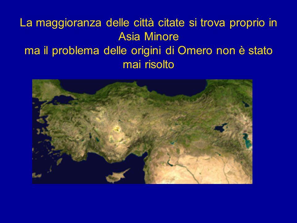 La maggioranza delle città citate si trova proprio in Asia Minore ma il problema delle origini di Omero non è stato mai risolto
