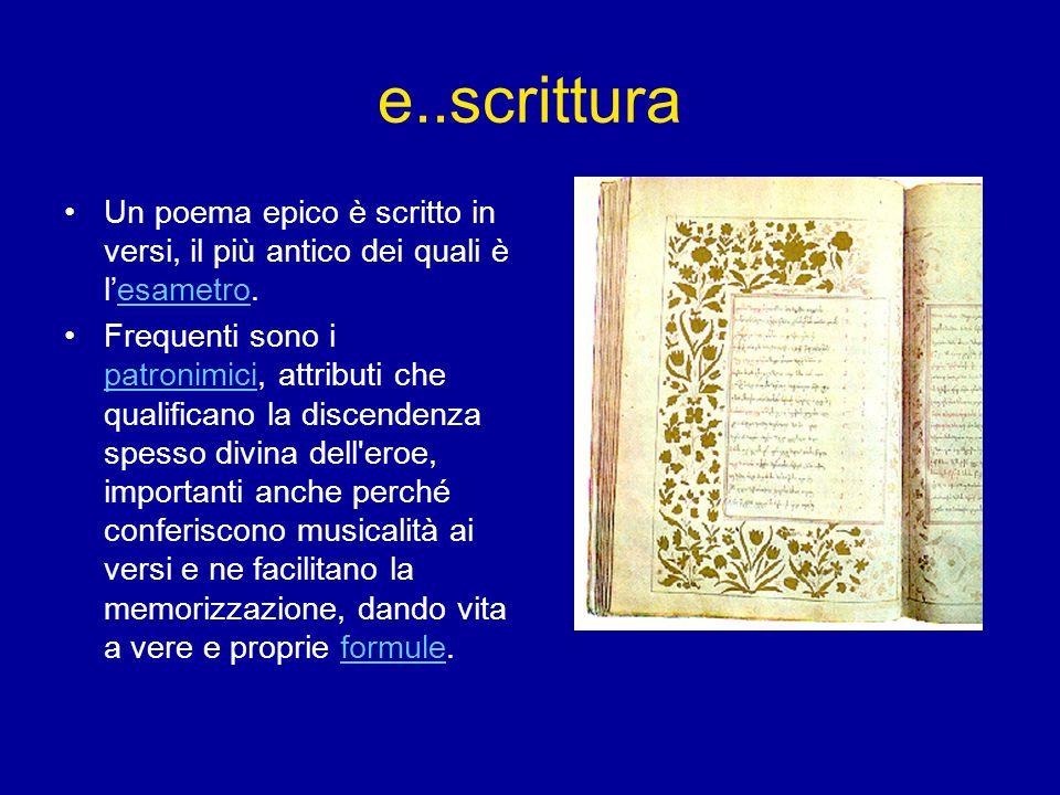 e..scrittura Un poema epico è scritto in versi, il più antico dei quali è l'esametro.esametro Frequenti sono i patronimici, attributi che qualificano
