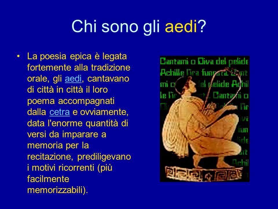 Chi sono gli aedi? La poesia epica è legata fortemente alla tradizione orale, gli aedi, cantavano di città in città il loro poema accompagnati dalla c