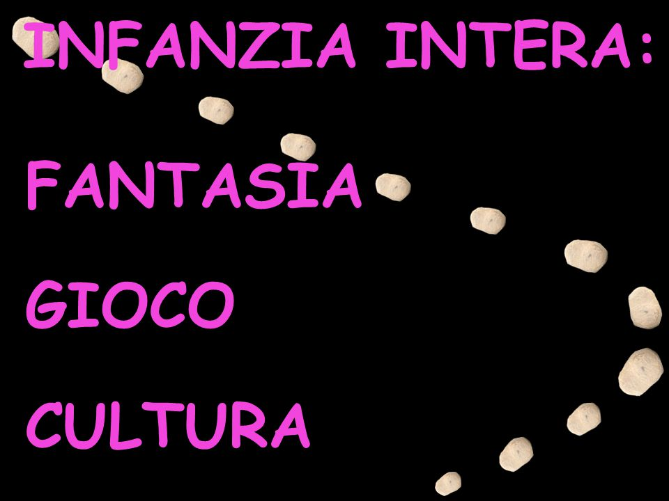 INFANZIA INTERA: FANTASIA GIOCO CULTURA