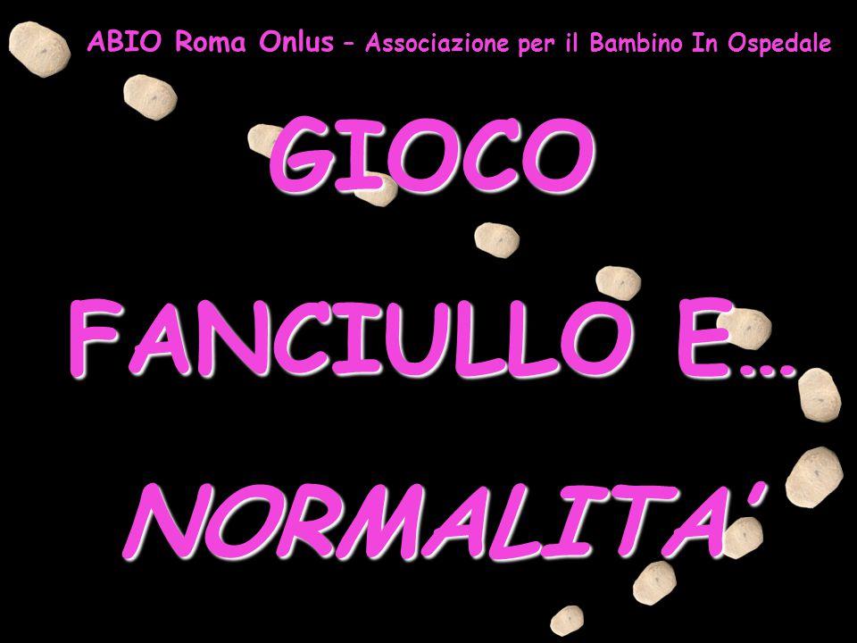GIOCO FANCIULLO E… NORMALITA' ABIO Roma Onlus – Associazione per il Bambino In Ospedale