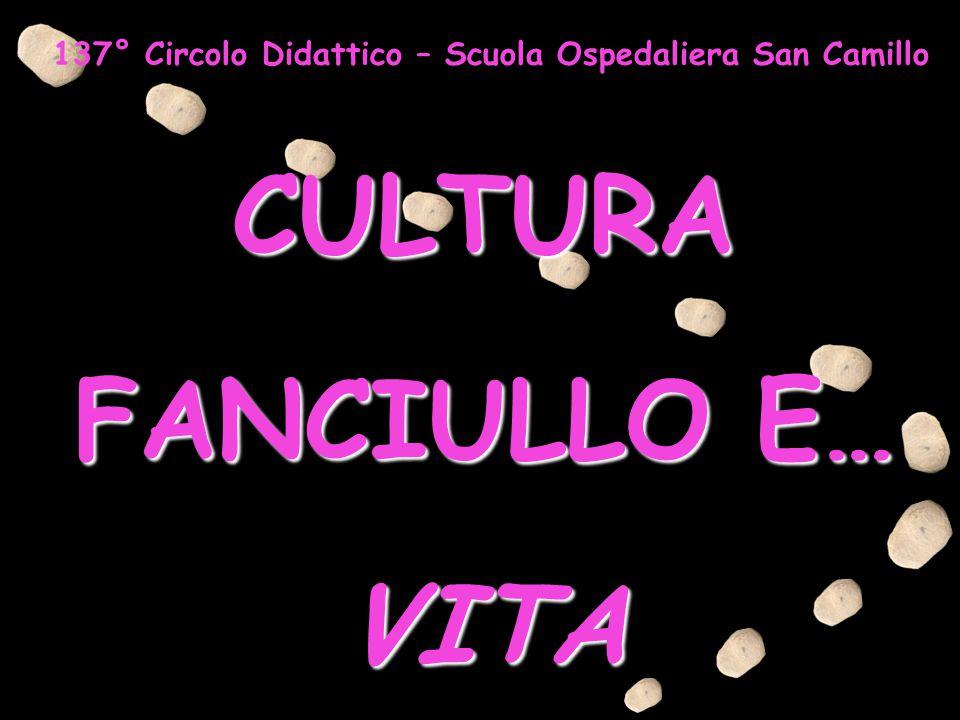 CULTURA FANCIULLO E… VITA 137° Circolo Didattico – Scuola Ospedaliera San Camillo
