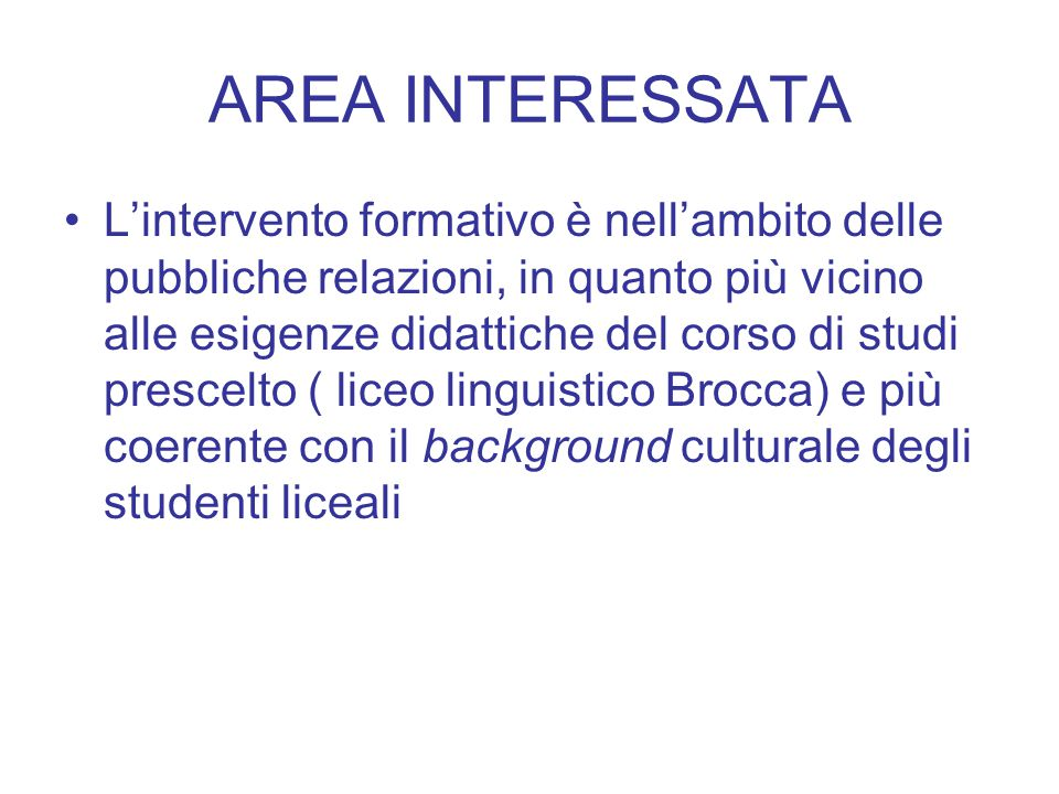 AREA INTERESSATA L'intervento formativo è nell'ambito delle pubbliche relazioni, in quanto più vicino alle esigenze didattiche del corso di studi pres