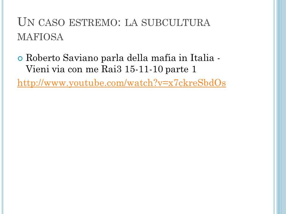 U N CASO ESTREMO : LA SUBCULTURA MAFIOSA Roberto Saviano parla della mafia in Italia - Vieni via con me Rai3 15-11-10 parte 1 http://www.youtube.com/w