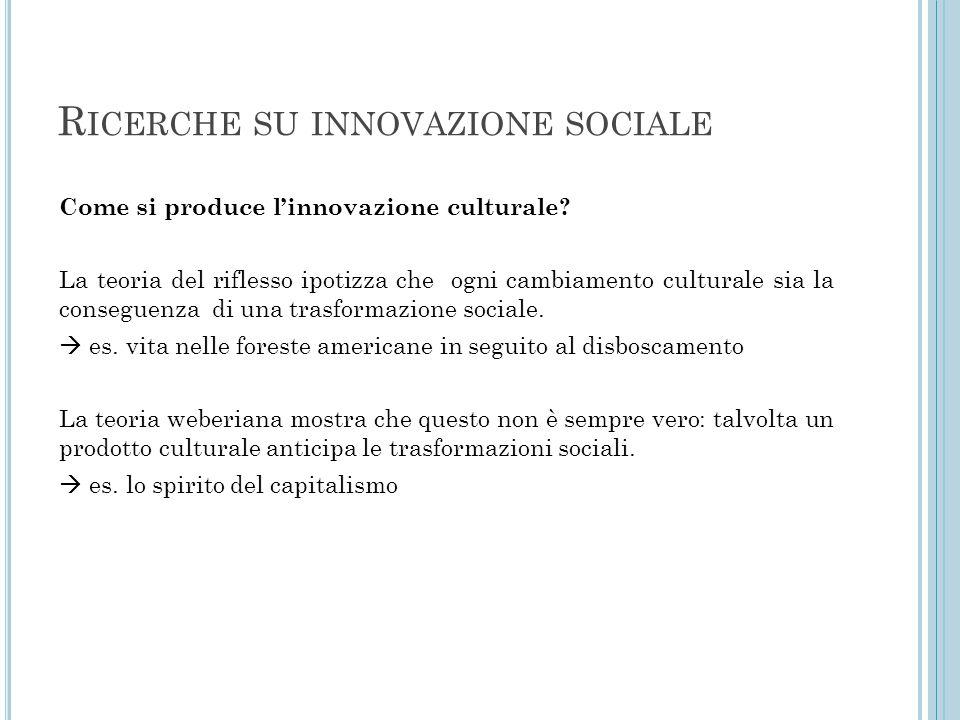 R ICERCHE SU INNOVAZIONE SOCIALE Come si produce l'innovazione culturale? La teoria del riflesso ipotizza che ogni cambiamento culturale sia la conseg