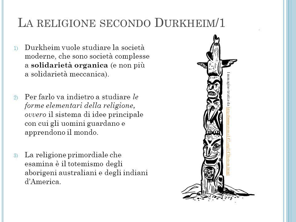 L A RELIGIONE SECONDO D URKHEIM /1 1) Durkheim vuole studiare la società moderne, che sono società complesse a solidarietà organica (e non più a solid