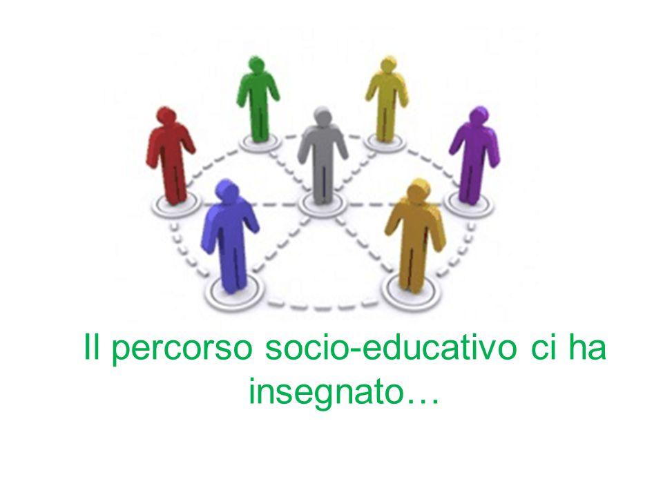 Il percorso socio-educativo ci ha insegnato…