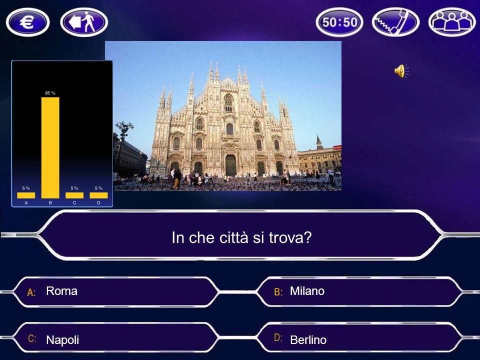 In che città si trova? Milano Roma