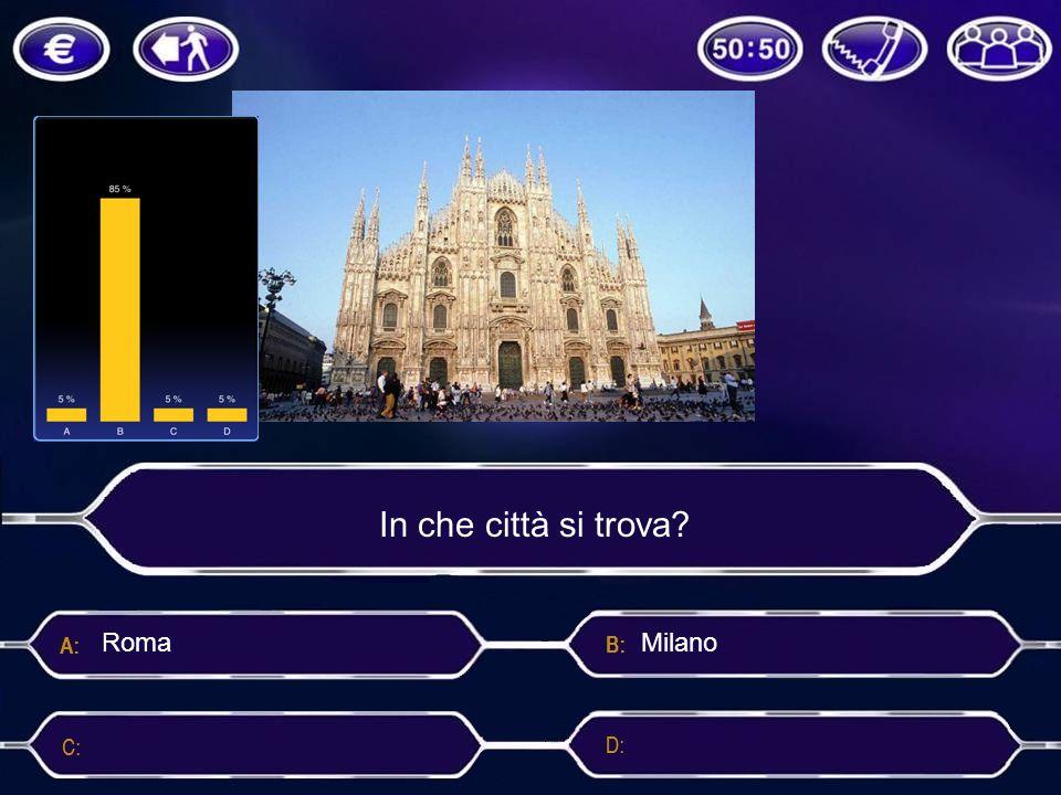 In che città si trova? Milano NapoliBerlino Roma