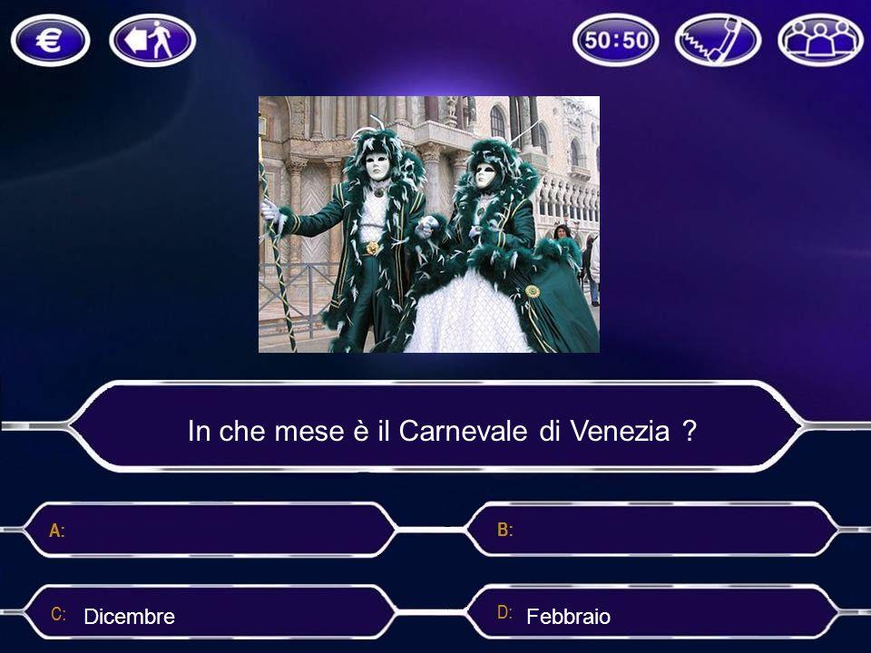 In che mese è il Carnevale di Venezia ? Aprile DicembreFebbraio Gennaio