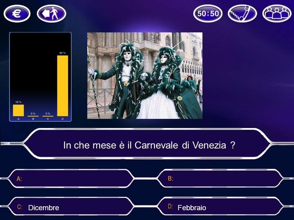 In che mese è il Carnevale di Venezia ? DicembreFebbraio
