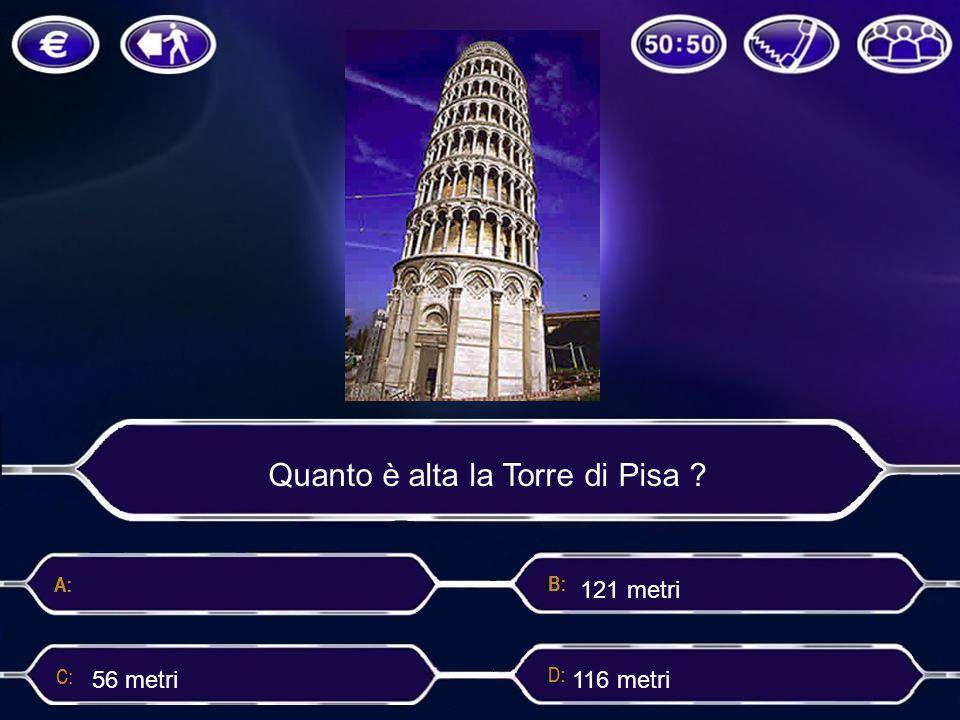 Quanto è alta la Torre di Pisa ? 121 metri 56 metri 116 metri 50 metri