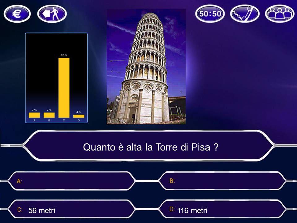 Quanto è alta la Torre di Pisa ? 56 metri 116 metri