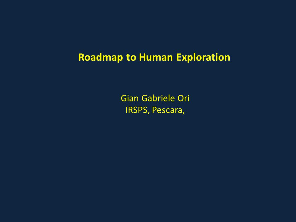 Roadmap to Human Exploration Gian Gabriele Ori IRSPS, Pescara,