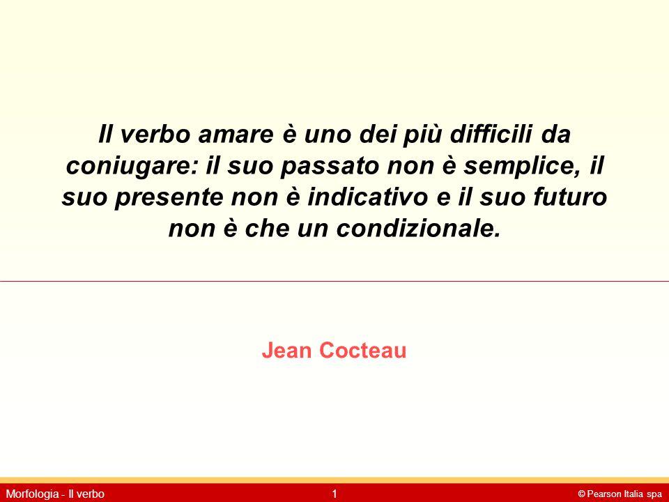 © Pearson Italia spa Morfologia - Il verbo1 Il verbo amare è uno dei più difficili da coniugare: il suo passato non è semplice, il suo presente non è
