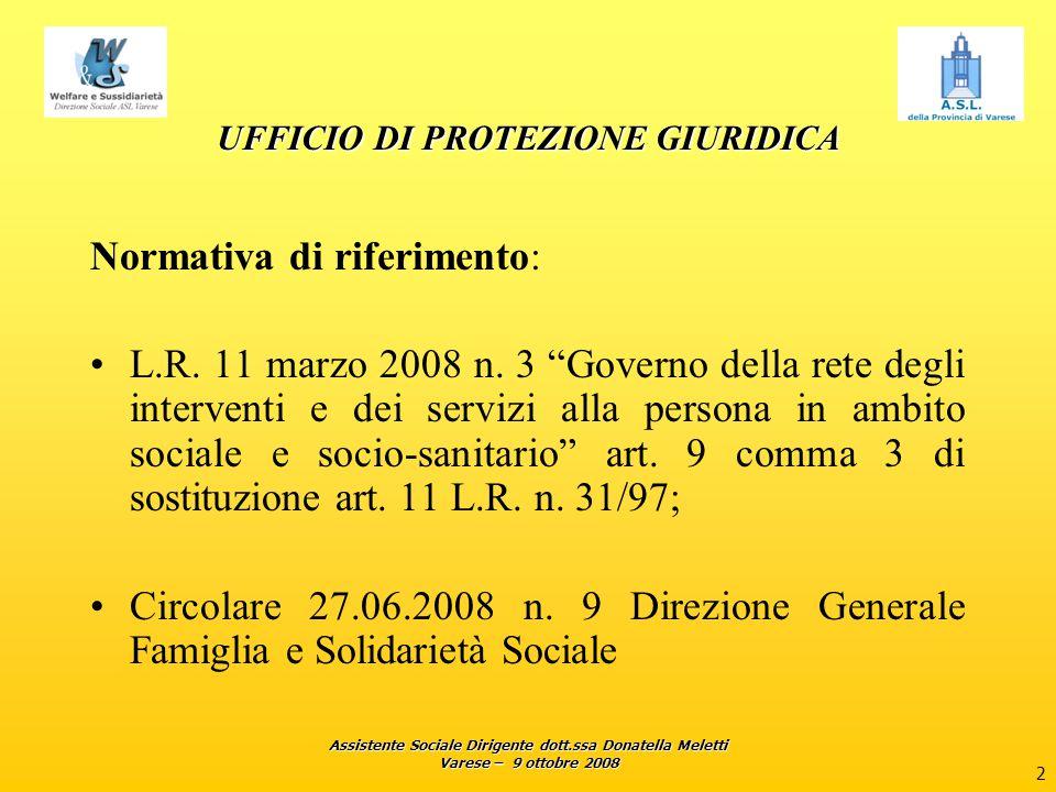 Assistente Sociale Dirigente dott.ssa Donatella Meletti Varese – 9 ottobre 2008 2 UFFICIO DI PROTEZIONE GIURIDICA Normativa di riferimento: L.R. 11 ma