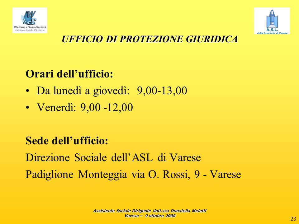 Assistente Sociale Dirigente dott.ssa Donatella Meletti Varese – 9 ottobre 2008 23 UFFICIO DI PROTEZIONE GIURIDICA Orari dell'ufficio: Da lunedì a gio