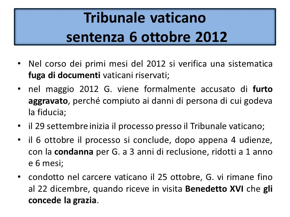 Tribunale vaticano sentenza 6 ottobre 2012 Nel corso dei primi mesi del 2012 si verifica una sistematica fuga di documenti vaticani riservati; nel mag