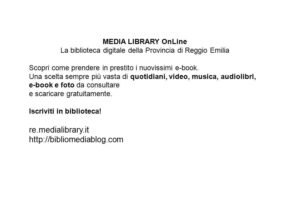 MEDIA LIBRARY OnLine La biblioteca digitale della Provincia di Reggio Emilia Scopri come prendere in prestito i nuovissimi e-book. Una scelta sempre p