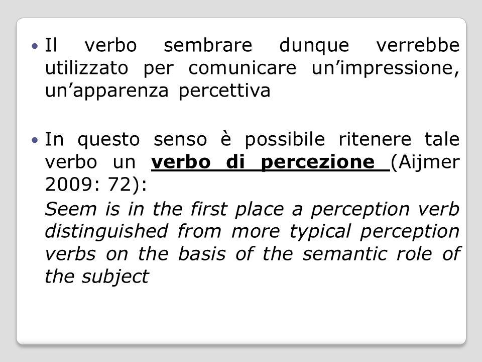 Il verbo sembrare dunque verrebbe utilizzato per comunicare un'impressione, un'apparenza percettiva In questo senso è possibile ritenere tale verbo un