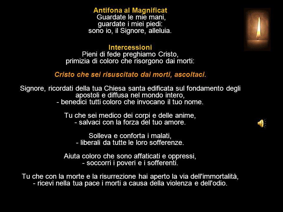 Antifona al Magnificat Guardate le mie mani, guardate i miei piedi: sono io, il Signore, alleluia.