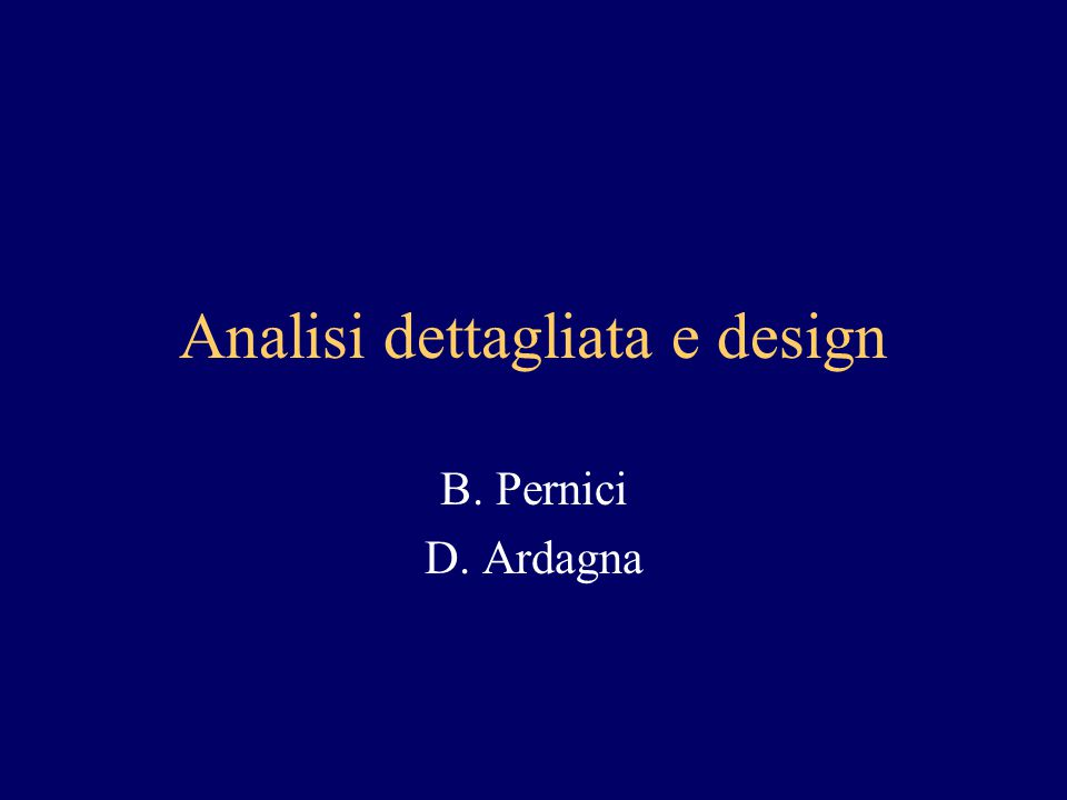 Analisi dettagliata e design B. Pernici D. Ardagna