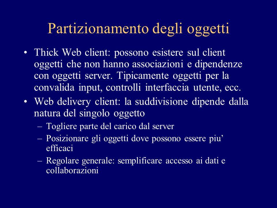 Partizionamento degli oggetti Thick Web client: possono esistere sul client oggetti che non hanno associazioni e dipendenze con oggetti server. Tipica