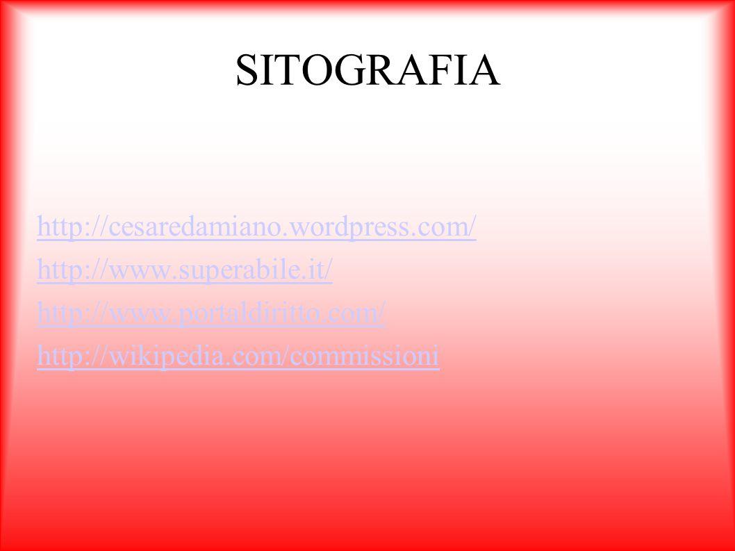 SITOGRAFIA http://cesaredamiano.wordpress.com/ http://www.superabile.it/ http://www.portaldiritto.com/ http://wikipedia.com/commissioni