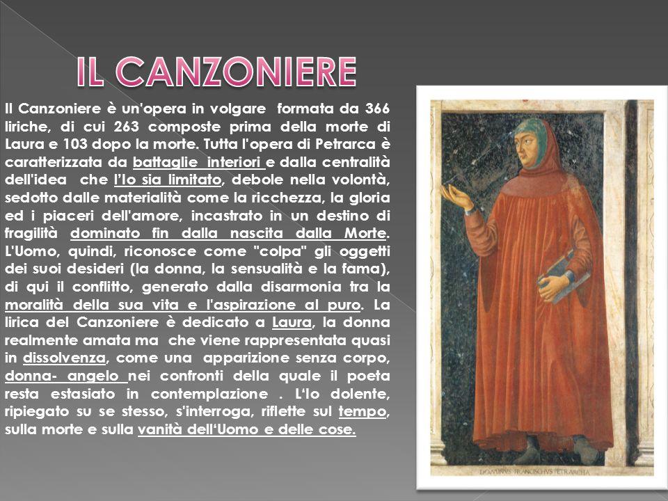  Il Canzoniere è un opera in volgare formata da 366 liriche, di cui 263 composte prima della morte di Laura e 103 dopo la morte.