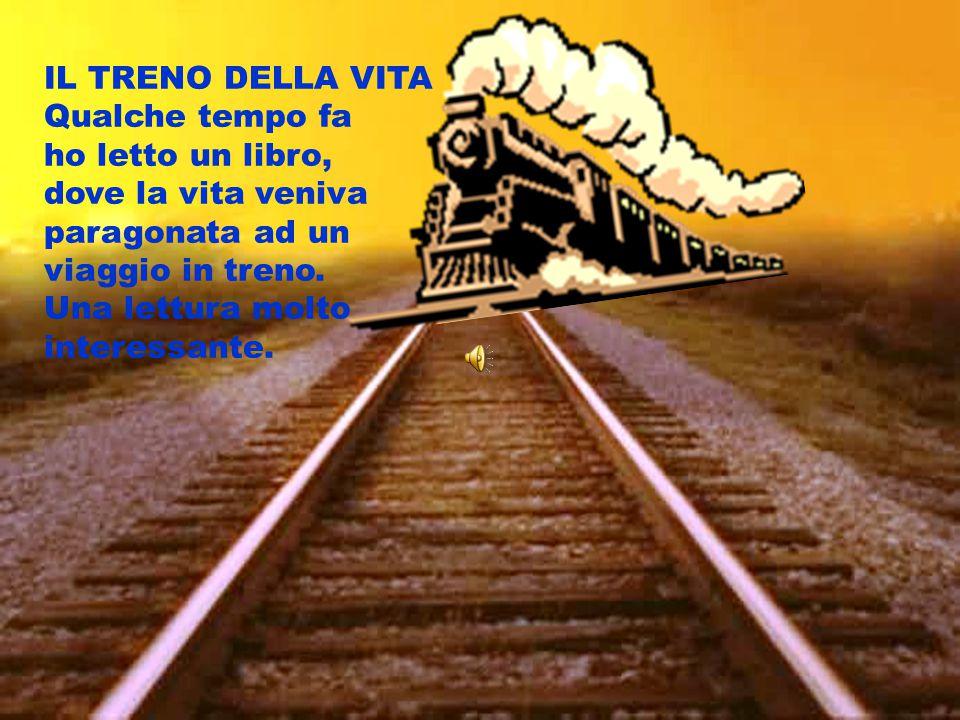 IL TRENO DELLA VITA Qualche tempo fa ho letto un libro, dove la vita veniva paragonata ad un viaggio in treno. Una lettura molto interessante.