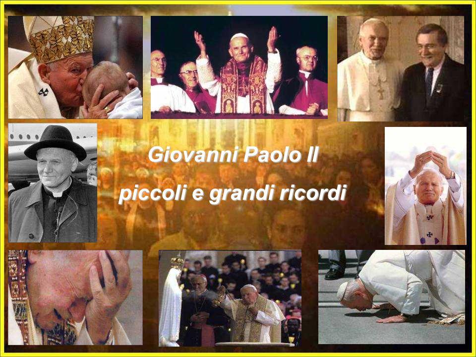 Giovanni Paolo II piccoli e grandi ricordi