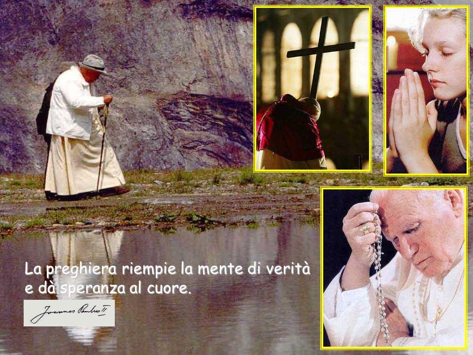 La preghiera riempie la mente di verità e dà speranza al cuore.