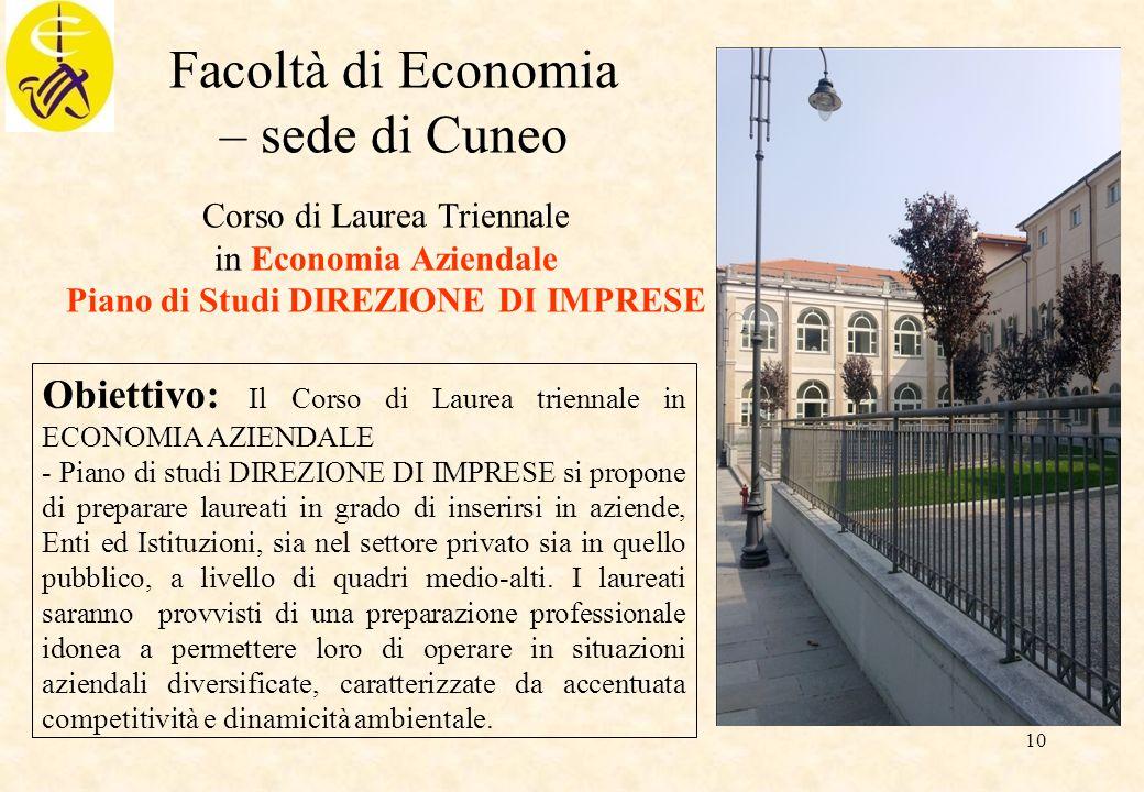 10 Facoltà di Economia – sede di Cuneo Corso di Laurea Triennale in Economia Aziendale Piano di Studi DIREZIONE DI IMPRESE Obiettivo: Il Corso di Laur