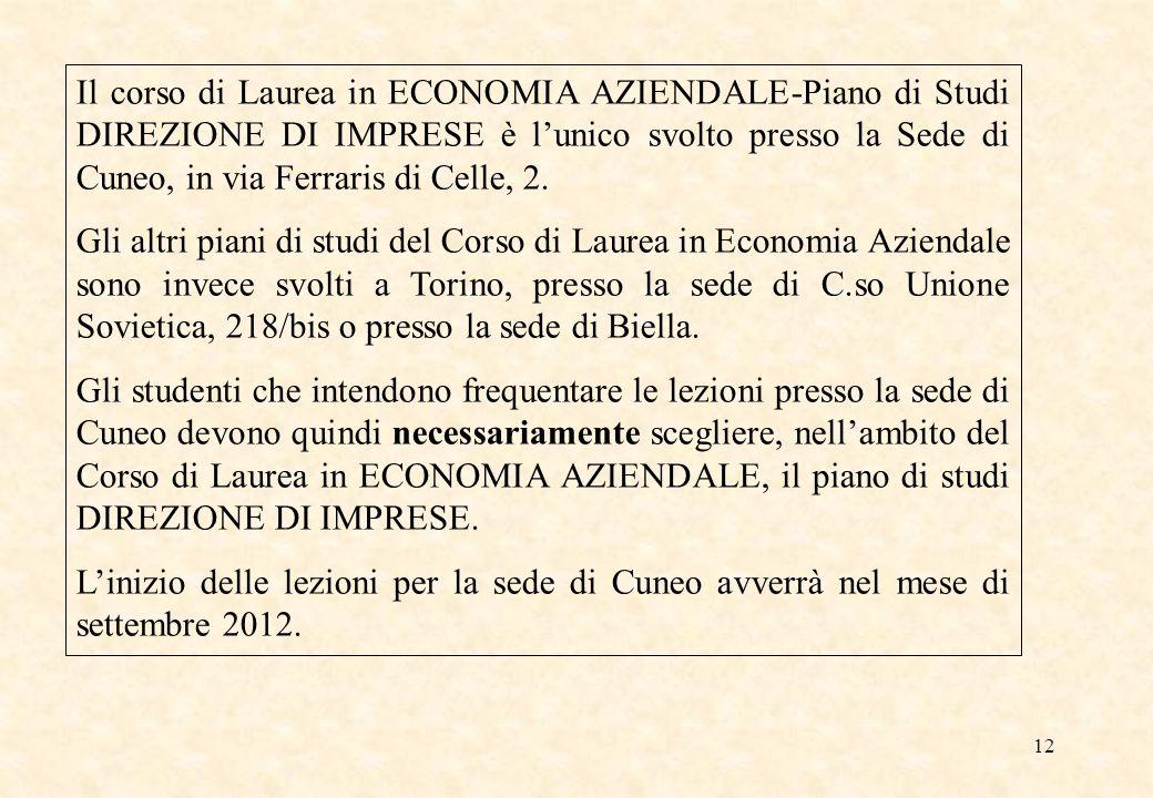 12 Il corso di Laurea in ECONOMIA AZIENDALE-Piano di Studi DIREZIONE DI IMPRESE è l'unico svolto presso la Sede di Cuneo, in via Ferraris di Celle, 2.