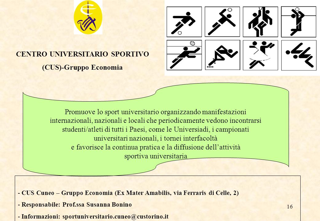 16 CENTRO UNIVERSITARIO SPORTIVO (CUS)-Gruppo Economia Promuove lo sport universitario organizzando manifestazioni internazionali, nazionali e locali