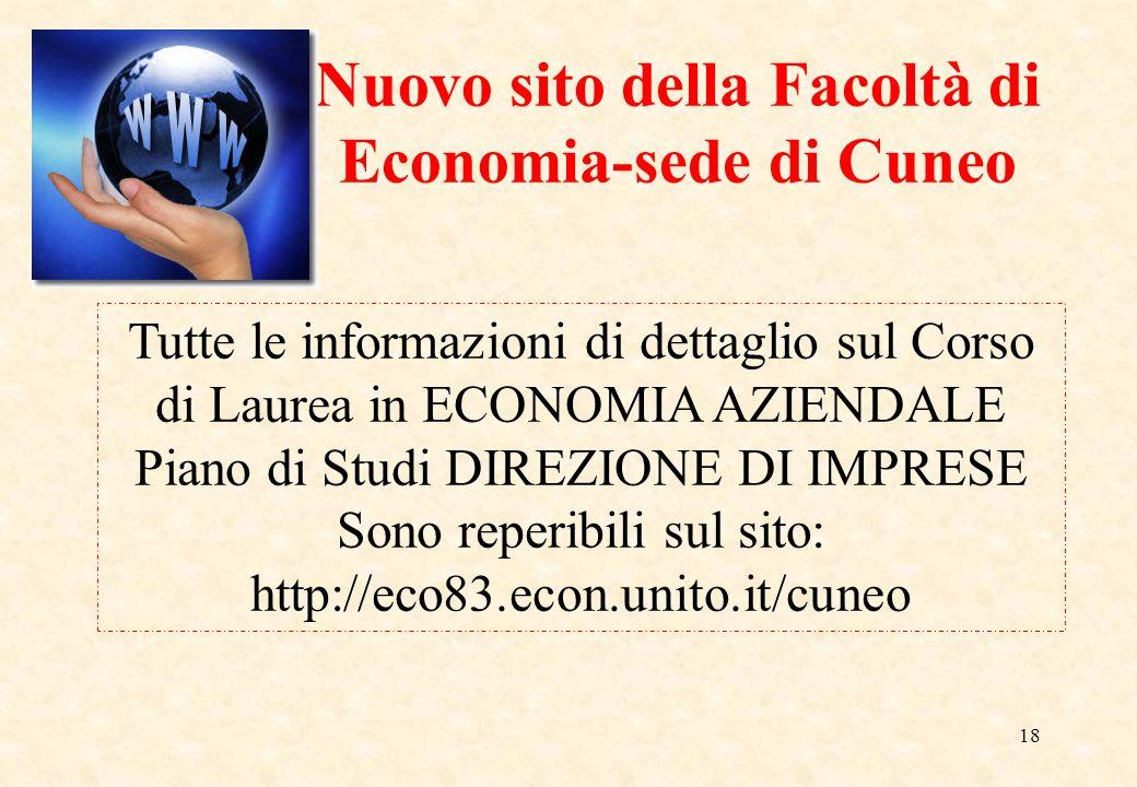 Nuovo sito della Facoltà di Economia-sede di Cuneo 18 Tutte le informazioni di dettaglio sul Corso di Laurea in ECONOMIA AZIENDALE Piano di Studi DIREZIONE DI IMPRESE Sono reperibili sul sito: http://eco83.econ.unito.it/cuneo